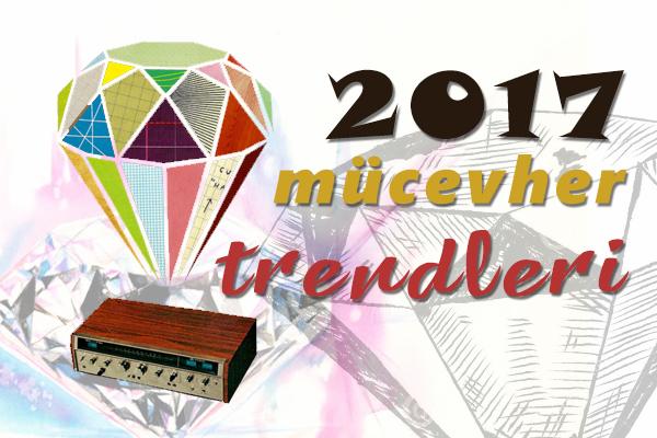 2017 Mücevher Trendleri