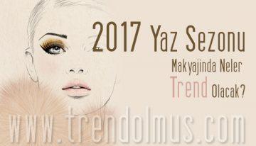 2017 Yaz Sezonu Makyajında Neler Trend Olacak?